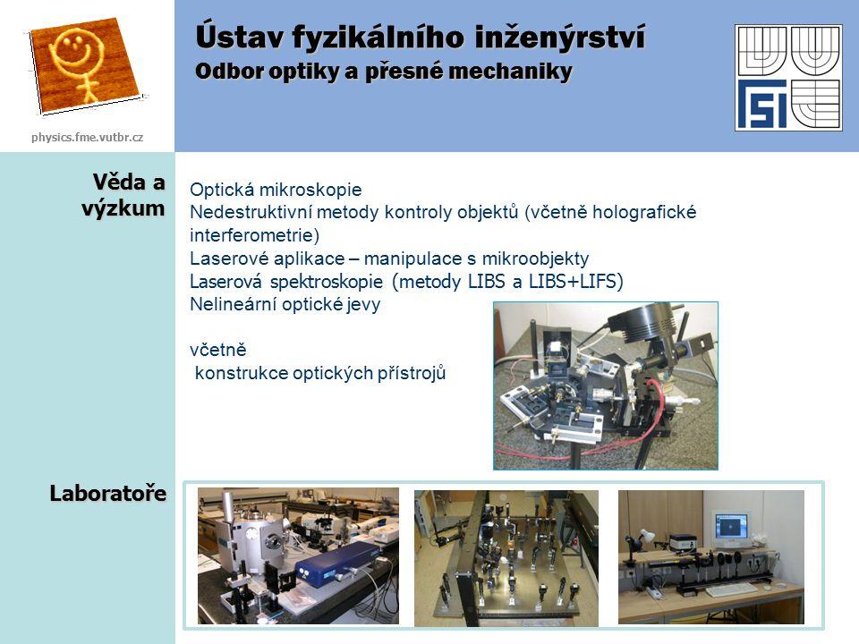 Věda a výzkum Ústav fyzikálního inženýrství Odbor optiky a přesné mechaniky Optická mikroskopie Nedestruktivní metody kontroly objektů (včetně hologra
