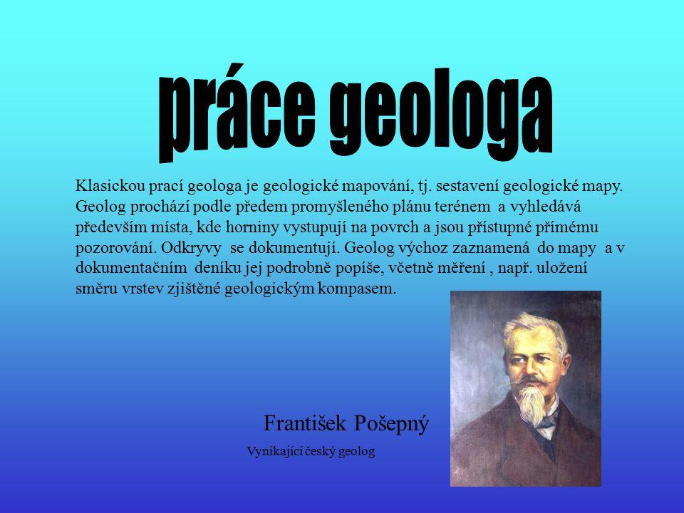 Klasickou prací geologa je geologické mapování, tj. sestavení geologické mapy. Geolog prochází podle předem promyšleného plánu terénem a vyhledává pře
