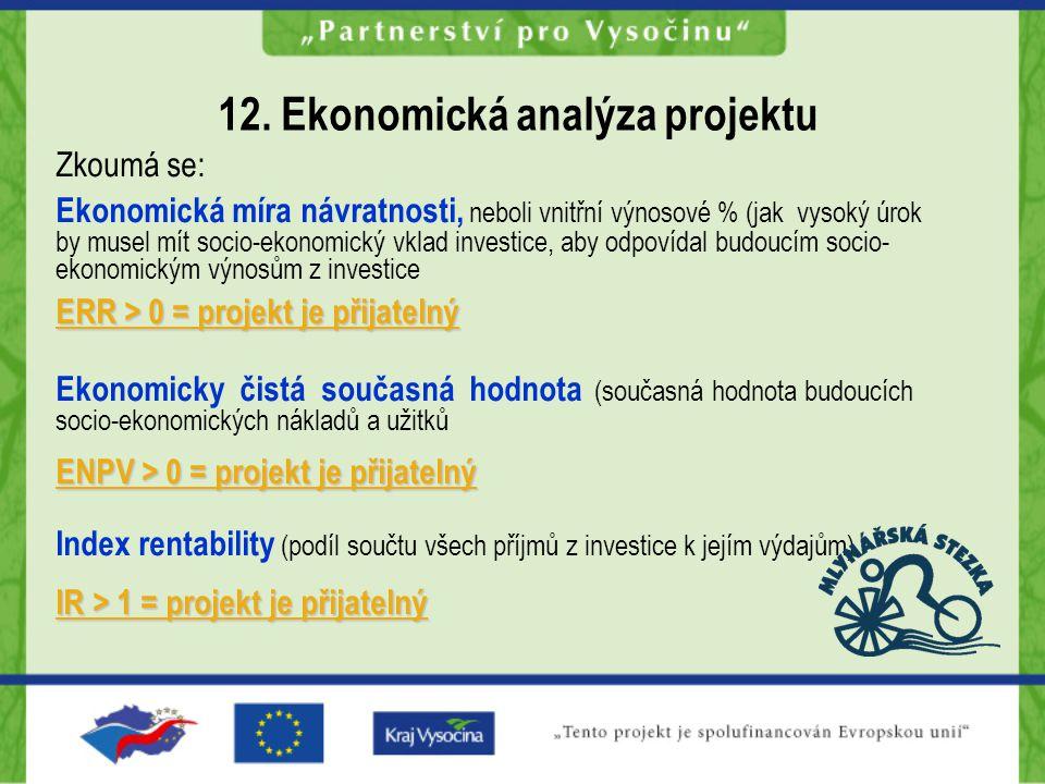  Ekonomická analýza vychází z finanční analýzy a posuzuje navíc sociální a ekonomické náklady a užitečnost  Hodnotí se společenský přínos projektu,