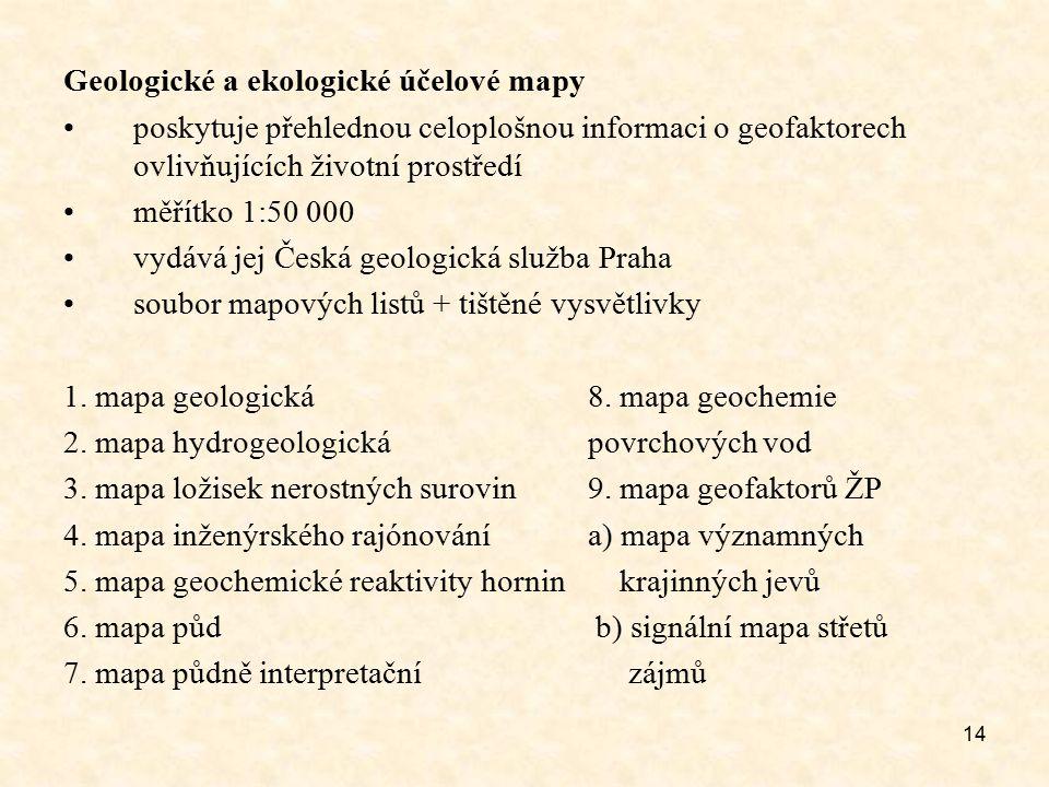 14 Geologické a ekologické účelové mapy poskytuje přehlednou celoplošnou informaci o geofaktorech ovlivňujících životní prostředí měřítko 1:50 000 vyd