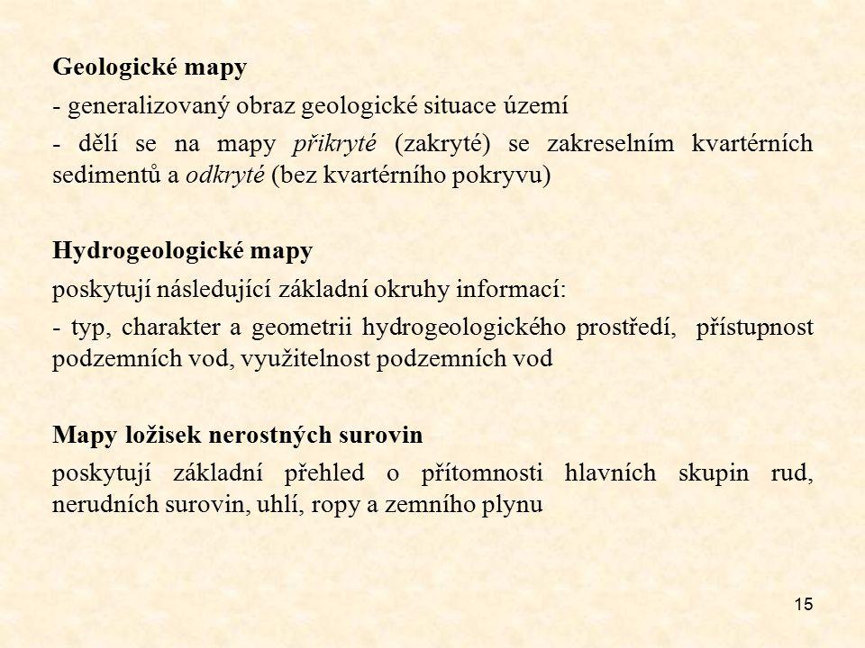 15 Geologické mapy - generalizovaný obraz geologické situace území - dělí se na mapy přikryté (zakryté) se zakreselním kvartérních sedimentů a odkryté