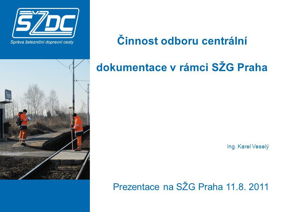 Činnost odboru centrální dokumentace v rámci SŽG Praha Ing. Karel Veselý Prezentace na SŽG Praha 11.8. 2011