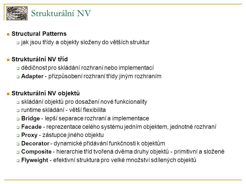 Strukturální NV Structural Patterns  jak jsou třídy a objekty složeny do větších struktur Strukturální NV tříd  dědičnost pro skládání rozhraní nebo