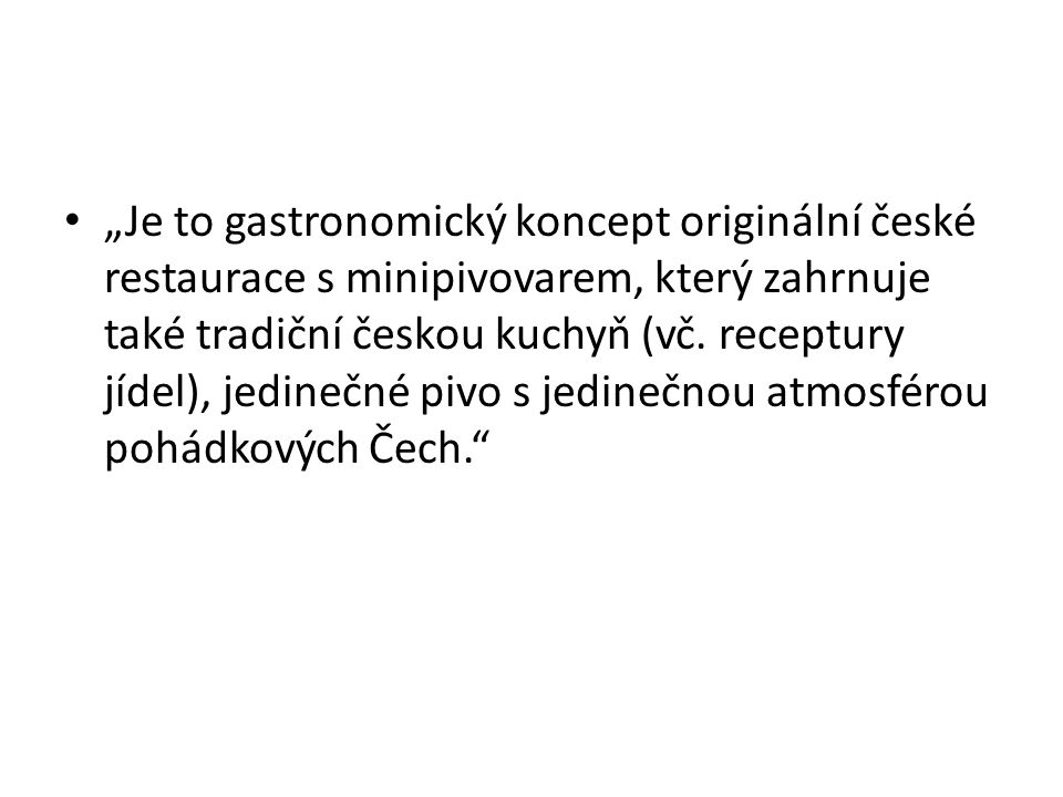 """""""Je to gastronomický koncept originální české restaurace s minipivovarem, který zahrnuje také tradiční českou kuchyň (vč."""