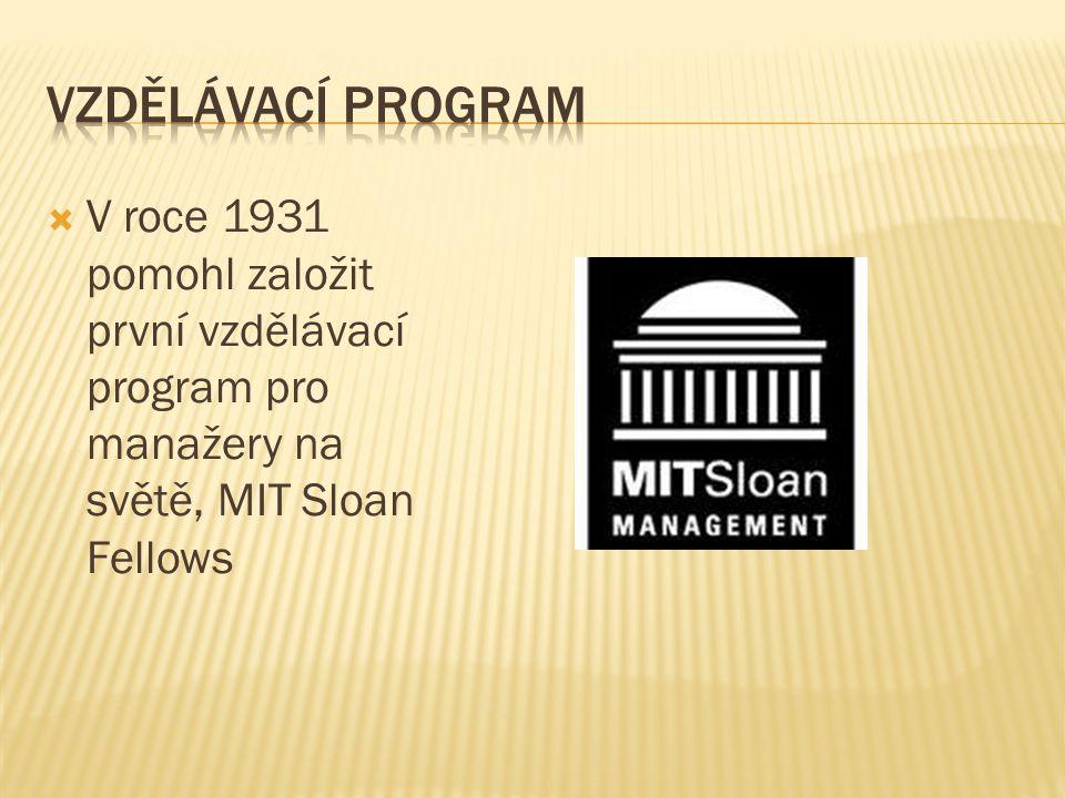  V roce 1931 pomohl založit první vzdělávací program pro manažery na světě, MIT Sloan Fellows
