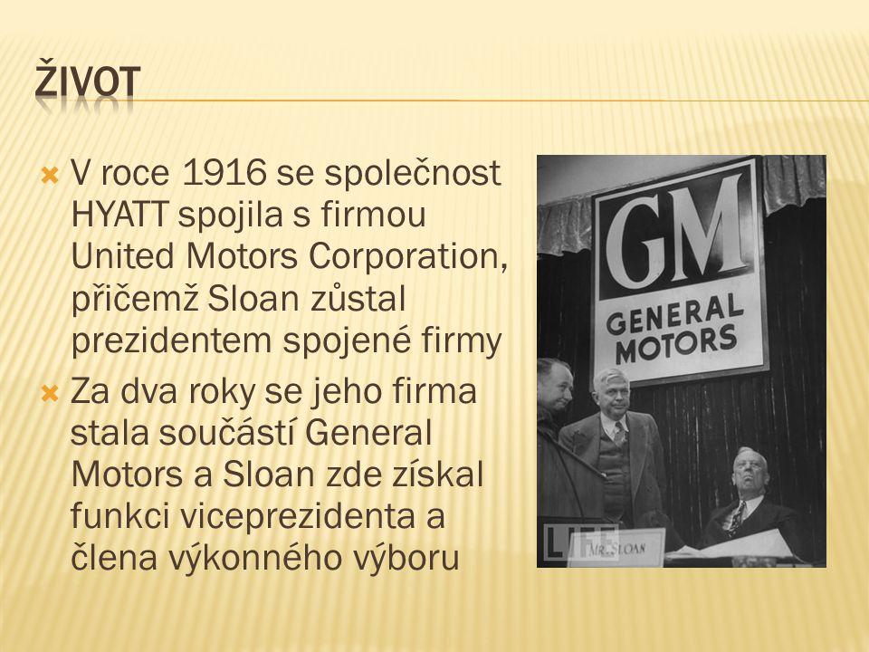  V roce 1916 se společnost HYATT spojila s firmou United Motors Corporation, přičemž Sloan zůstal prezidentem spojené firmy  Za dva roky se jeho firma stala součástí General Motors a Sloan zde získal funkci viceprezidenta a člena výkonného výboru