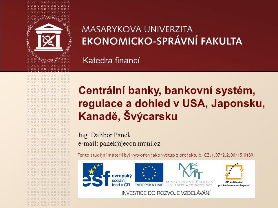 www.econ.muni.cz Švýcarsko – dohled bankovního sektoru Centrální banka Schweizerische Nationalbank /1907/ v Bernu, akcionáři jsou kantonální banky, průmyslové korporace a soukromé osoby /37%/.