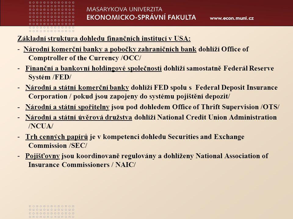 www.econ.muni.cz Reforma systému dohledu finančního sektoru v USA v září 2010, rozšíření o prvky funkcionálního uspořádání.