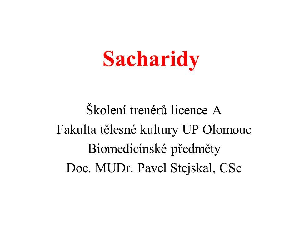 Sacharidy Školení trenérů licence A Fakulta tělesné kultury UP Olomouc Biomedicínské předměty Doc. MUDr. Pavel Stejskal, CSc