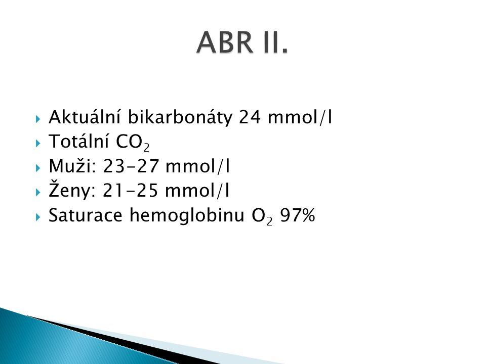  Aktuální bikarbonáty 24 mmol/l  Totální CO 2  Muži: 23-27 mmol/l  Ženy: 21-25 mmol/l  Saturace hemoglobinu O 2 97%