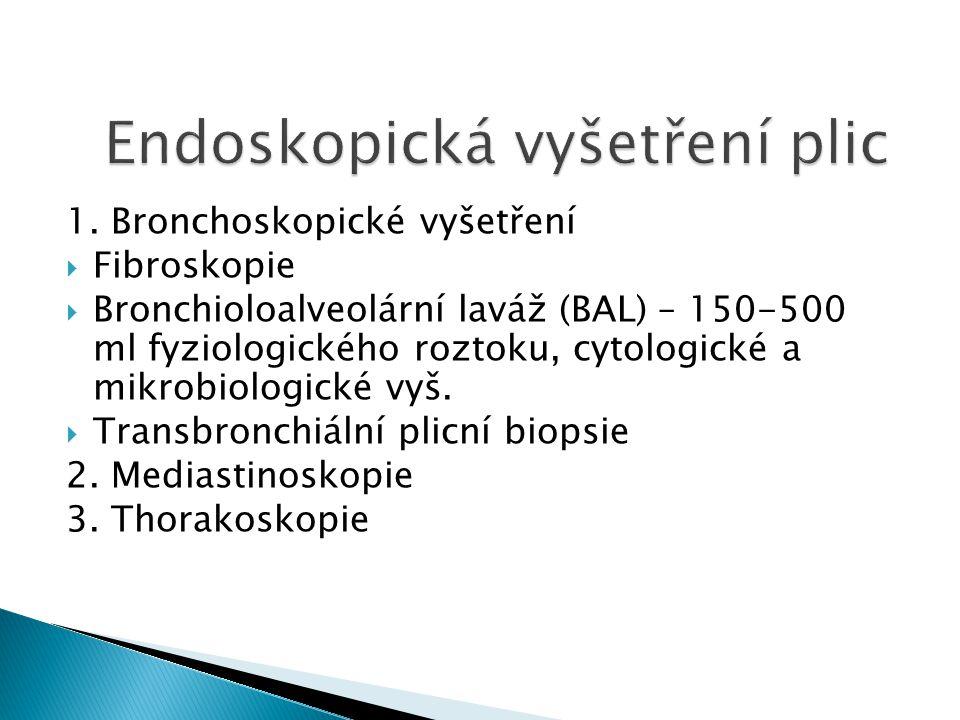 1. Bronchoskopické vyšetření  Fibroskopie  Bronchioloalveolární laváž (BAL) – 150-500 ml fyziologického roztoku, cytologické a mikrobiologické vyš.