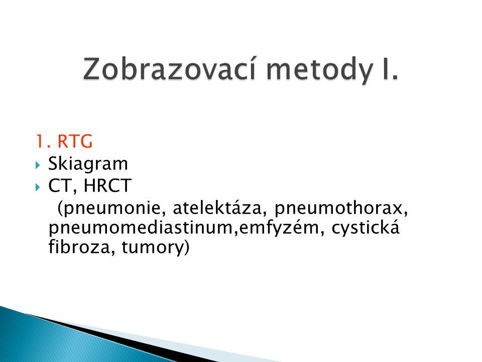 1. RTG  Skiagram  CT, HRCT (pneumonie, atelektáza, pneumothorax, pneumomediastinum,emfyzém, cystická fibroza, tumory)