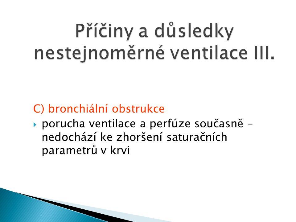  b) porucha difuse – není zvýšení pCO 2, kromě těžkých stavů,  snížení v důsledku hyperventilace  c) venosní příměs – MAC v důsledku chronické hypoxie  d) nepoměr mezi ventilací a perfusí  e) snížení tenze O 2 v inspirovaném vzduchu, snížené pCO 2, snížení pH