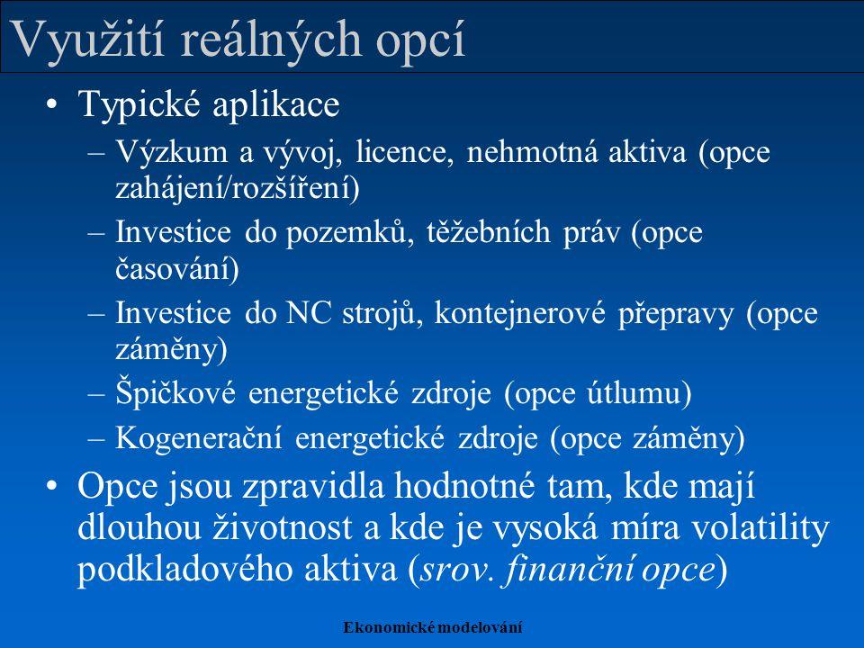 Ekonomické modelování Využití reálných opcí Typické aplikace –Výzkum a vývoj, licence, nehmotná aktiva (opce zahájení/rozšíření) –Investice do pozemků