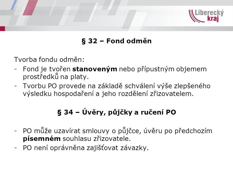 § 32 – Fond odměn Tvorba fondu odměn: -Fond je tvořen stanoveným nebo přípustným objemem prostředků na platy. -Tvorbu PO provede na základě schválení