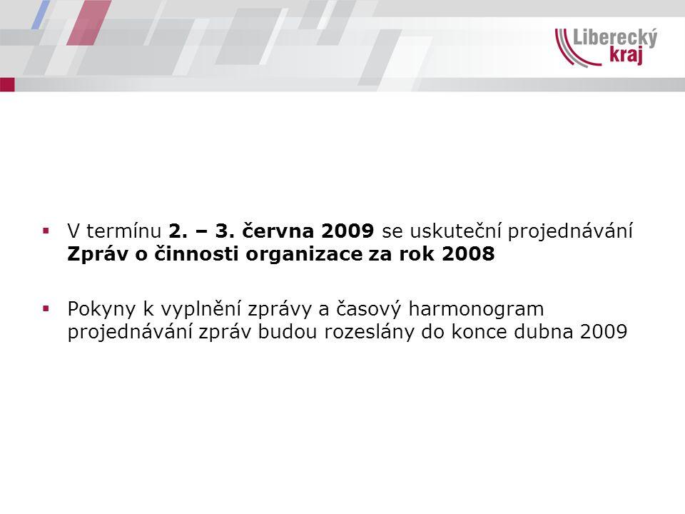  V termínu 2. – 3. června 2009 se uskuteční projednávání Zpráv o činnosti organizace za rok 2008  Pokyny k vyplnění zprávy a časový harmonogram proj