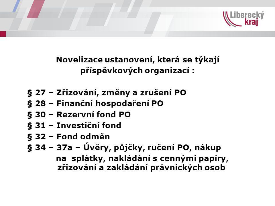 Novelizace ustanovení, která se týkají příspěvkových organizací : § 27 – Zřizování, změny a zrušení PO § 28 – Finanční hospodaření PO § 30 – Rezervní