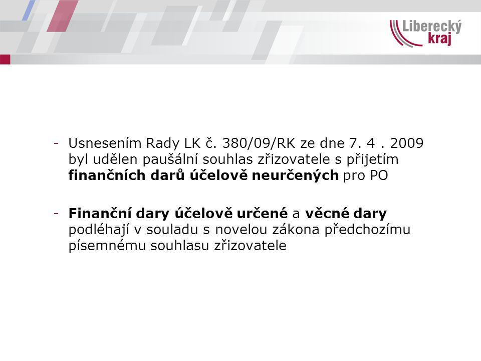 -Usnesením Rady LK č. 380/09/RK ze dne 7. 4. 2009 byl udělen paušální souhlas zřizovatele s přijetím finančních darů účelově neurčených pro PO -Finanč