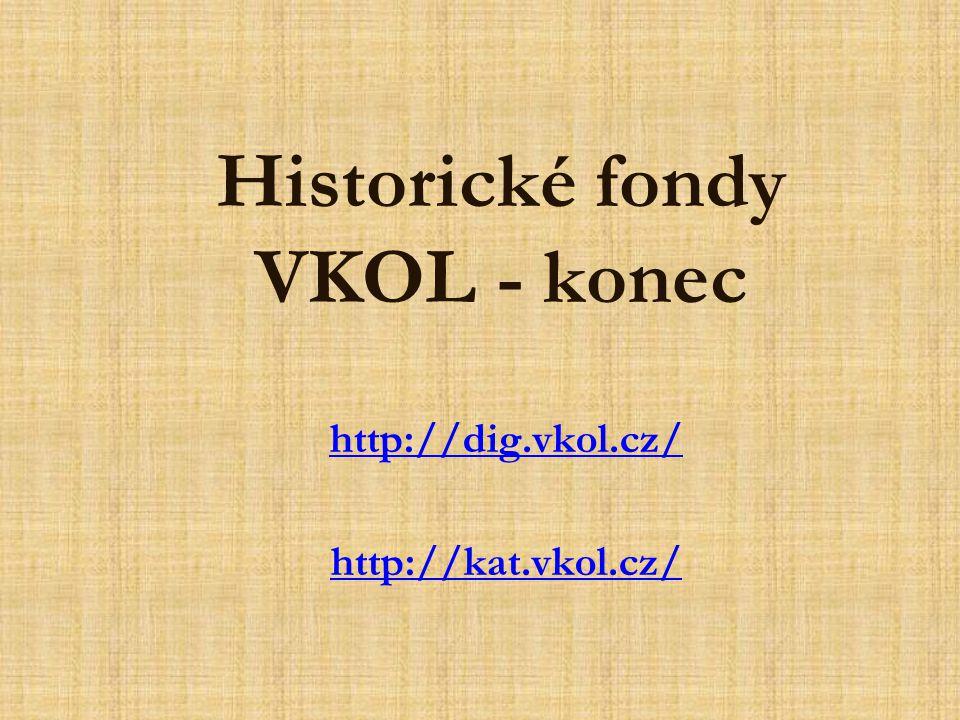 Historické fondy VKOL - konec http://dig.vkol.cz/ http://kat.vkol.cz/