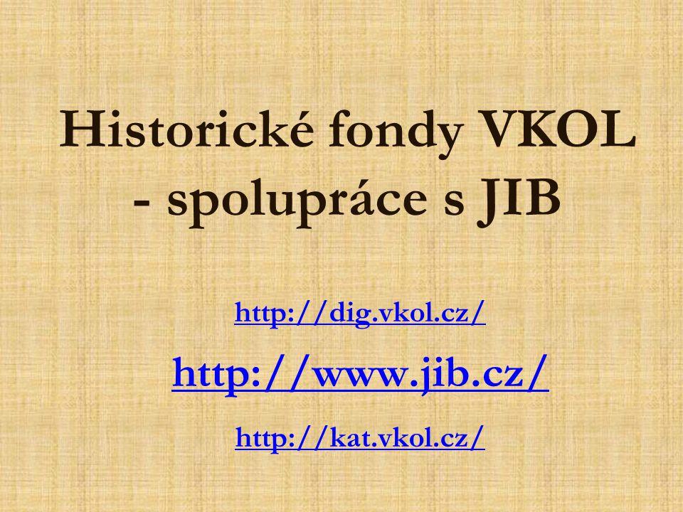 Historické fondy VKOL - spolupráce s JIB http://dig.vkol.cz/ http://www.jib.cz/ http://kat.vkol.cz/