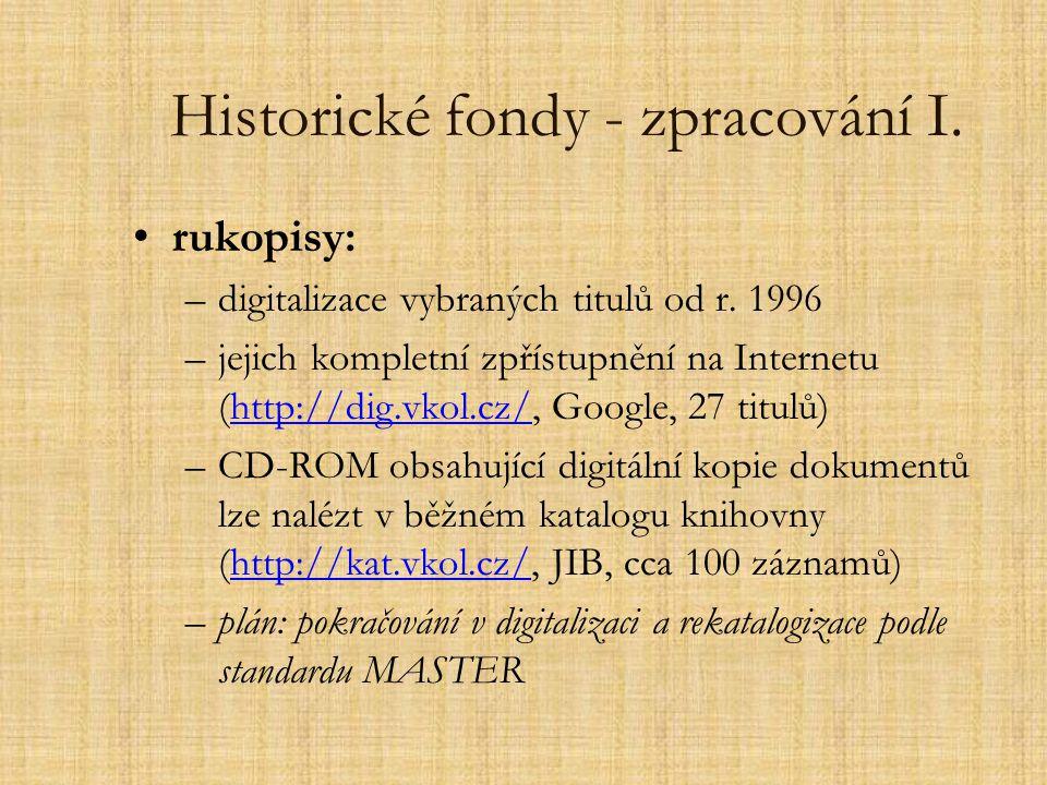 Historické fondy - zpracování I. rukopisy: –digitalizace vybraných titulů od r. 1996 –jejich kompletní zpřístupnění na Internetu (http://dig.vkol.cz/,
