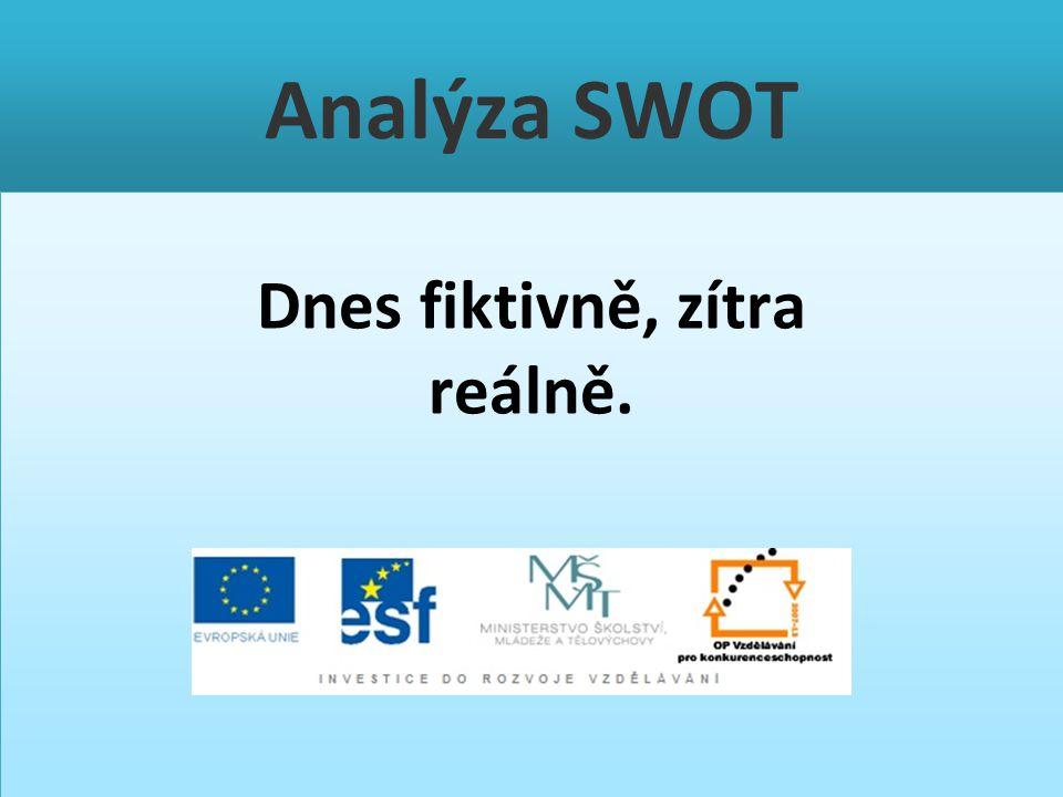 Analýza SWOT Dnes fiktivně, zítra reálně.