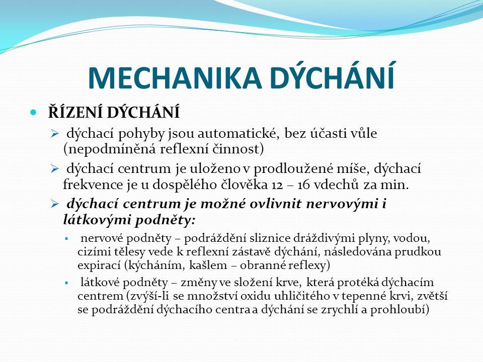 MECHANIKA DÝCHÁNÍ ŘÍZENÍ DÝCHÁNÍ  dýchací pohyby jsou automatické, bez účasti vůle (nepodmíněná reflexní činnost)  dýchací centrum je uloženo v prod