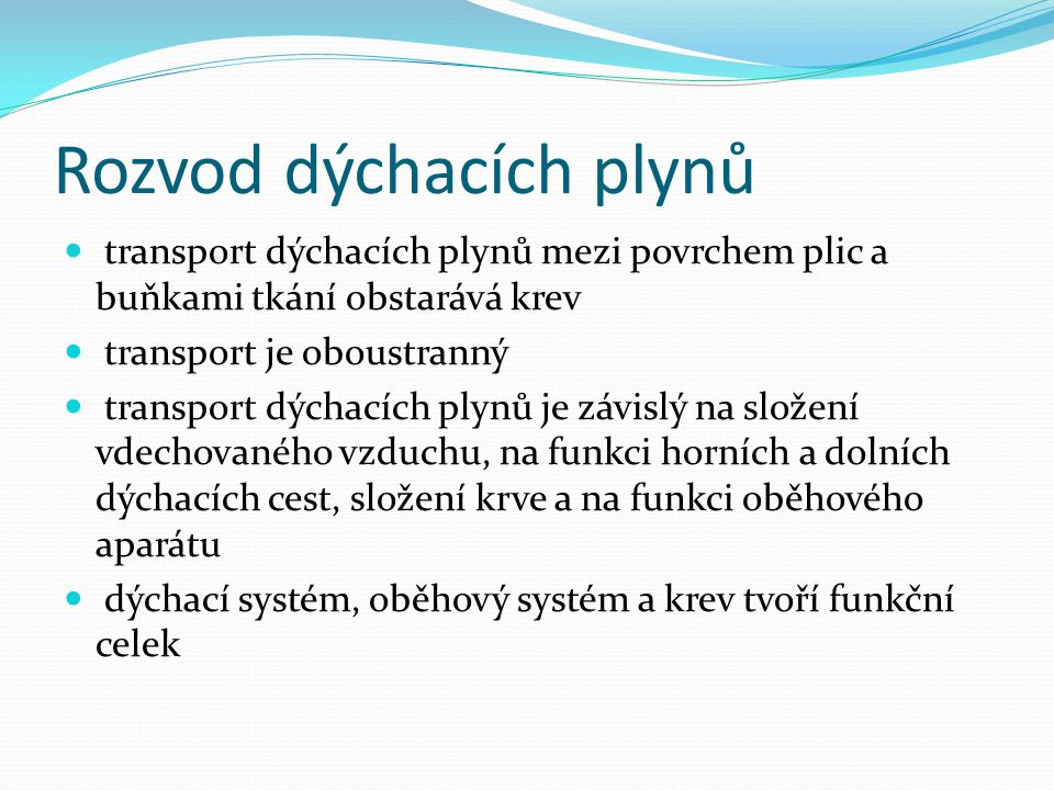 Rozvod dýchacích plynů transport dýchacích plynů mezi povrchem plic a buňkami tkání obstarává krev transport je oboustranný transport dýchacích plynů