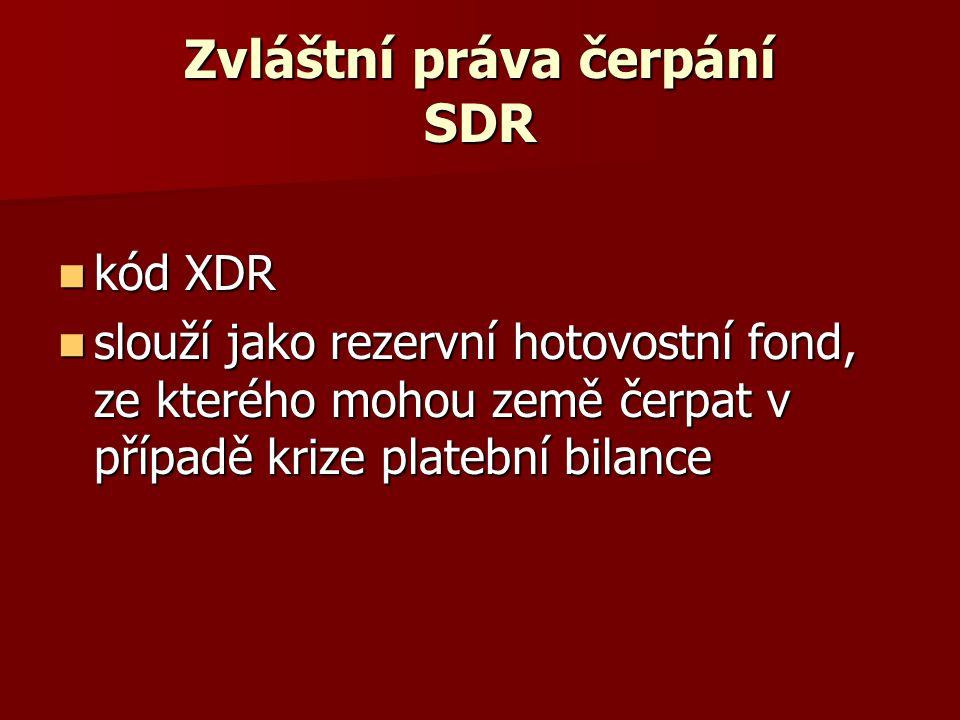 Zvláštní práva čerpání SDR kód XDR kód XDR slouží jako rezervní hotovostní fond, ze kterého mohou země čerpat v případě krize platební bilance slouží jako rezervní hotovostní fond, ze kterého mohou země čerpat v případě krize platební bilance