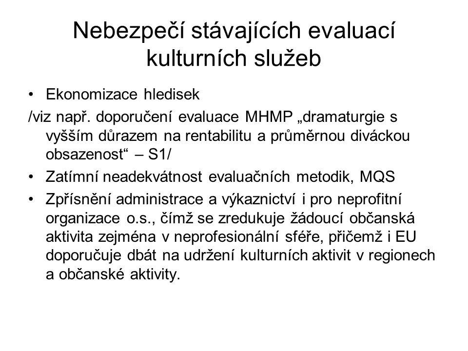 """Nebezpečí stávajících evaluací kulturních služeb Ekonomizace hledisek /viz např. doporučení evaluace MHMP """"dramaturgie s vyšším důrazem na rentabilitu"""