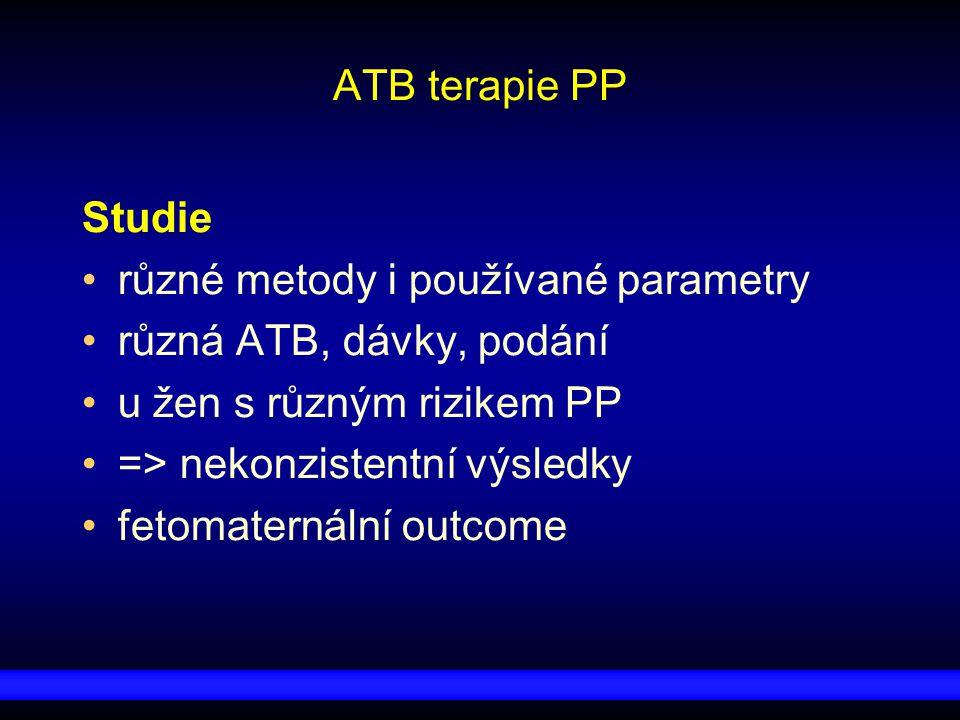 ATB terapie PP Studie různé metody i používané parametry různá ATB, dávky, podání u žen s různým rizikem PP => nekonzistentní výsledky fetomaternální