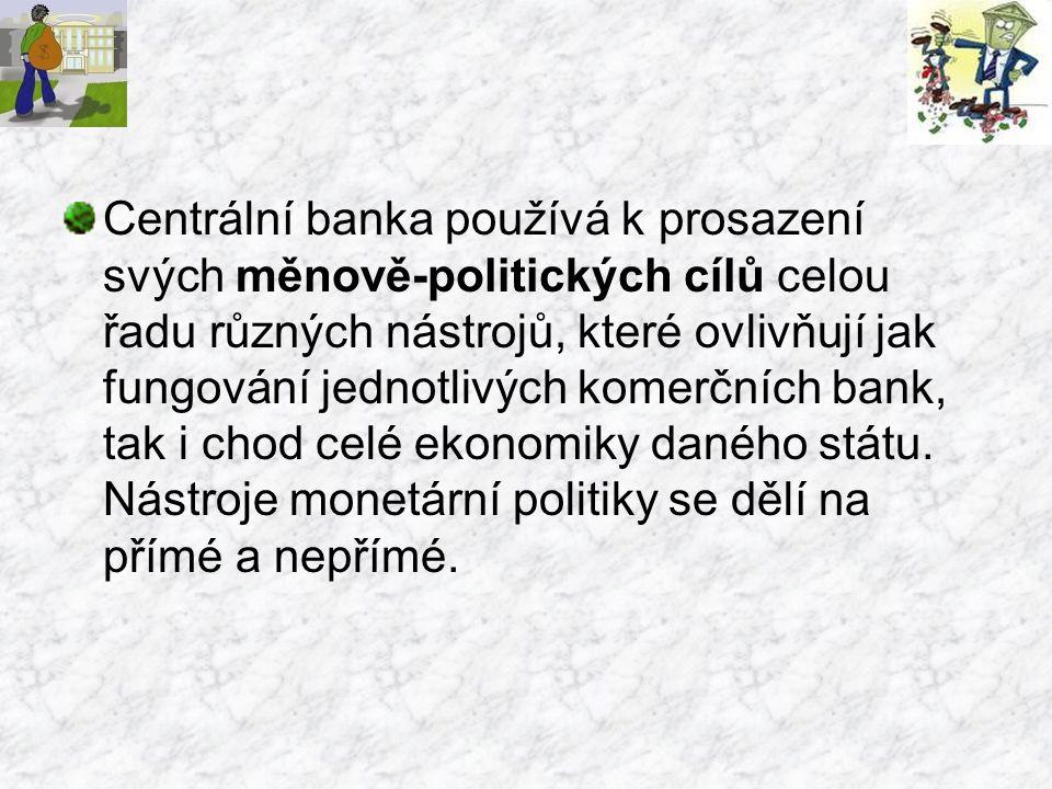Centrální banka používá k prosazení svých měnově-politických cílů celou řadu různých nástrojů, které ovlivňují jak fungování jednotlivých komerčních bank, tak i chod celé ekonomiky daného státu.