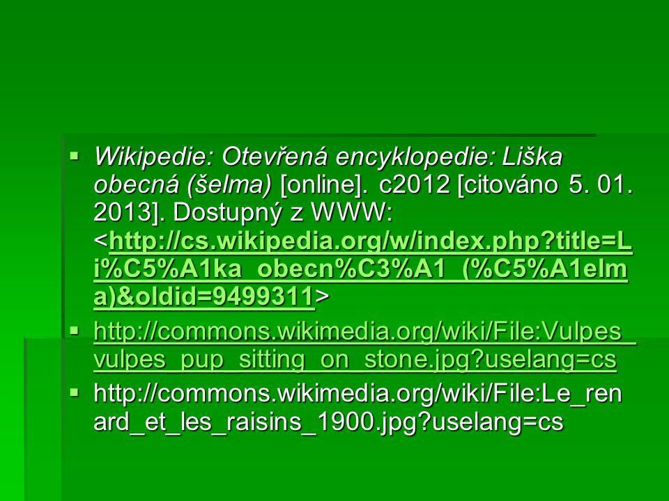  Wikipedie: Otevřená encyklopedie: Liška obecná (šelma) [online]. c2012 [citováno 5. 01. 2013]. Dostupný z WWW:  Wikipedie: Otevřená encyklopedie: L