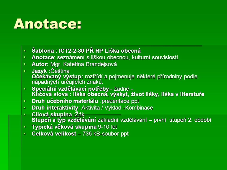 Anotace:  Šablona : ICT2-2-30 PŘ RP Liška obecná  Anotace: seznámení s liškou obecnou, kulturní souvislosti.  Autor: Mgr. Kateřina Brandejsová  Ja