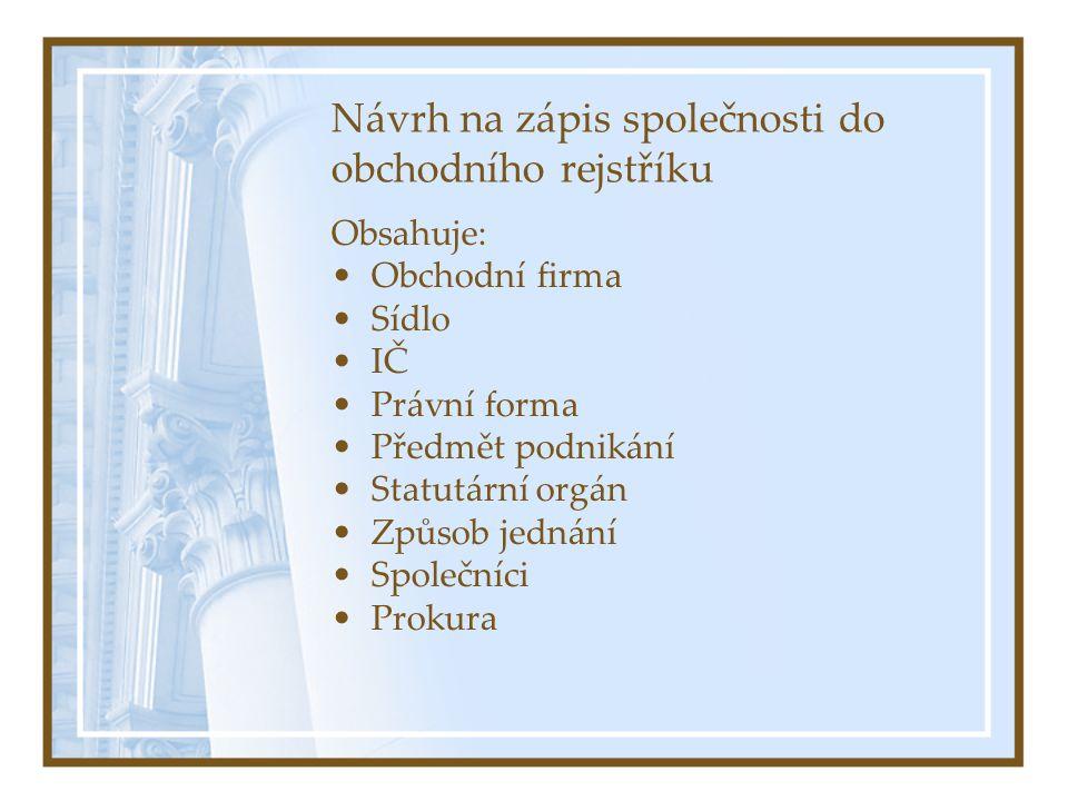 Návrh na zápis společnosti do obchodního rejstříku Obsahuje: Obchodní firma Sídlo IČ Právní forma Předmět podnikání Statutární orgán Způsob jednání Společníci Prokura