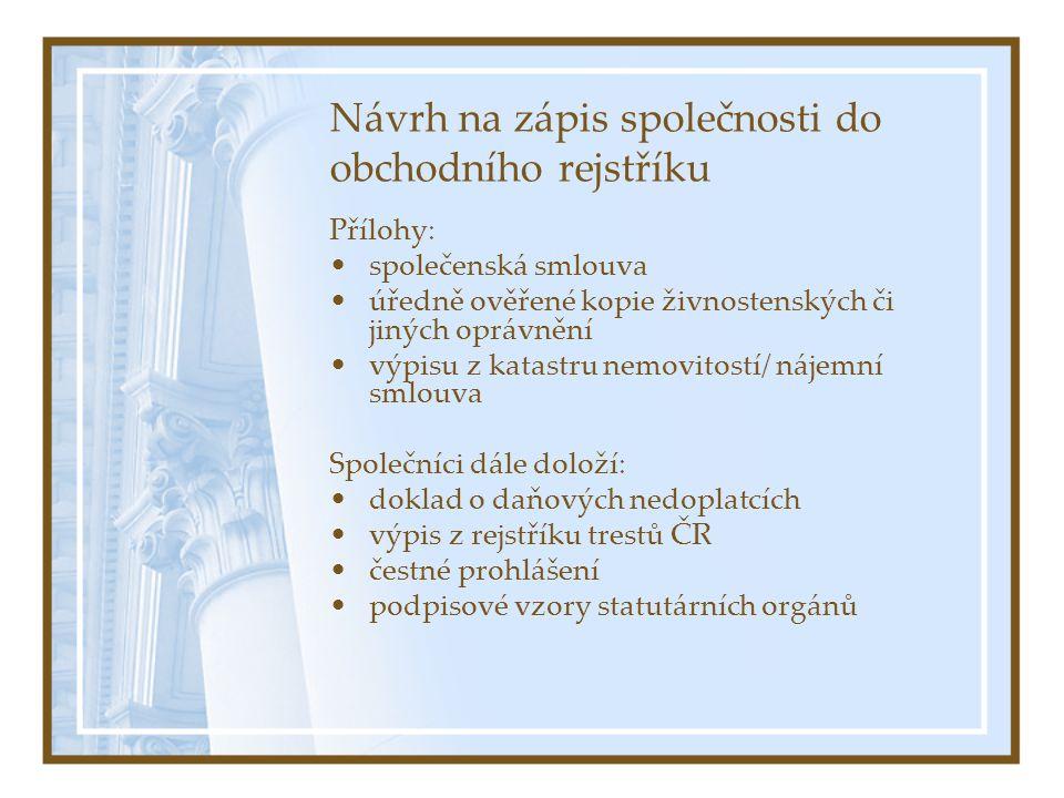 Návrh na zápis společnosti do obchodního rejstříku Přílohy: společenská smlouva úředně ověřené kopie živnostenských či jiných oprávnění výpisu z katastru nemovitostí/ nájemní smlouva Společníci dále doloží: doklad o daňových nedoplatcích výpis z rejstříku trestů ČR čestné prohlášení podpisové vzory statutárních orgánů
