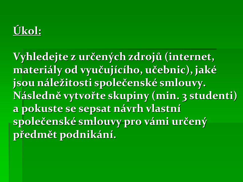 Úkol: Vyhledejte z určených zdrojů (internet, materiály od vyučujícího, učebnic), jaké jsou náležitosti společenské smlouvy.