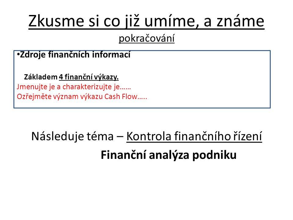 Zkusme si co již umíme, a známe pokračování Následuje téma – Kontrola finančního řízení Finanční analýza podniku Zdroje finančních informací Základem 4 finanční výkazy.