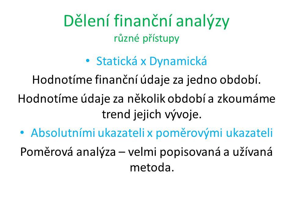 Dělení finanční analýzy různé přístupy Statická x Dynamická Hodnotíme finanční údaje za jedno období. Hodnotíme údaje za několik období a zkoumáme tre