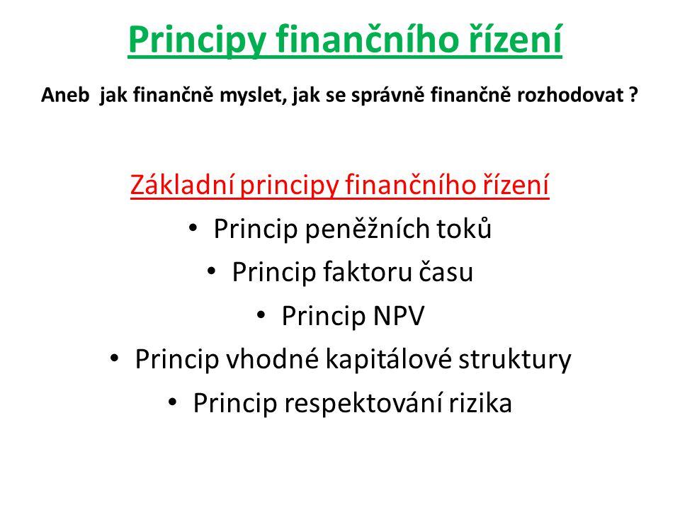 Principy finančního řízení Aneb jak finančně myslet, jak se správně finančně rozhodovat ? Základní principy finančního řízení Princip peněžních toků P