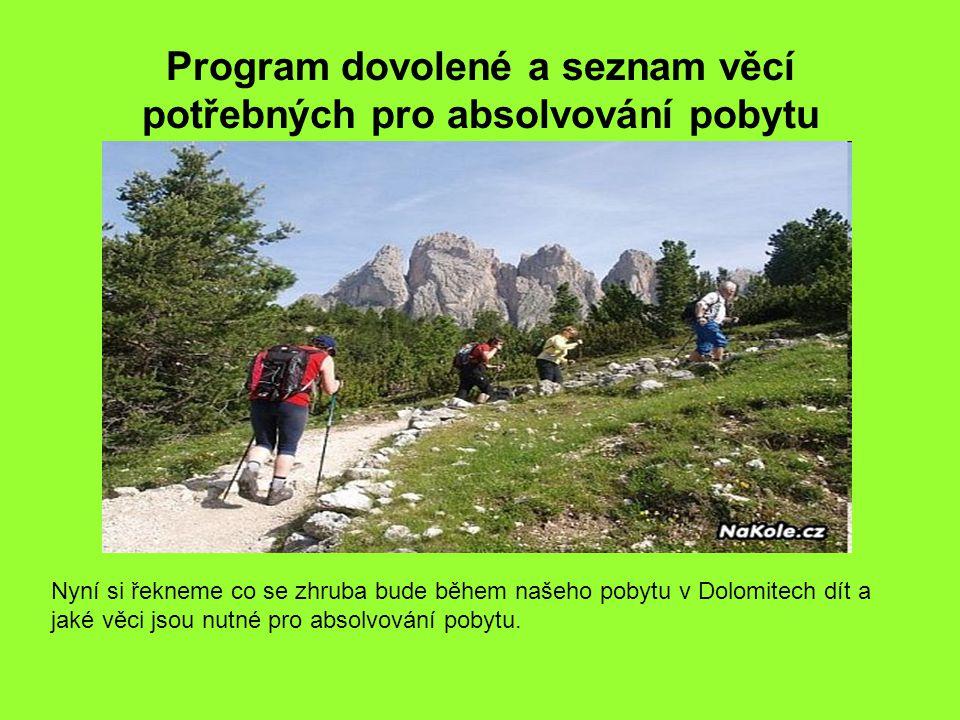 Program dovolené a seznam věcí potřebných pro absolvování pobytu Nyní si řekneme co se zhruba bude během našeho pobytu v Dolomitech dít a jaké věci js