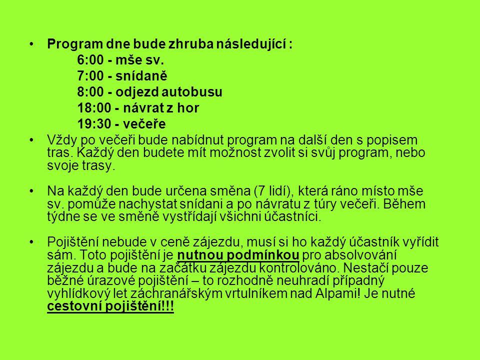Program dne bude zhruba následující : 6:00 - mše sv. 7:00 - snídaně 8:00 - odjezd autobusu 18:00 - návrat z hor 19:30 - večeře Vždy po večeři bude nab