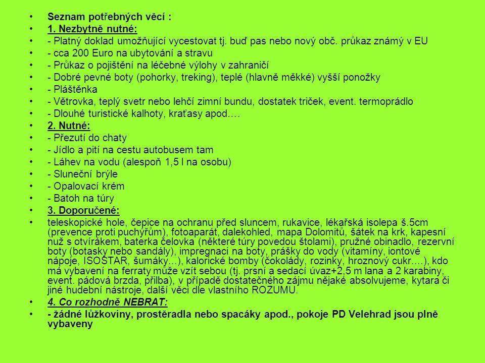 Seznam potřebných věcí : 1. Nezbytně nutné: - Platný doklad umožňující vycestovat tj. buď pas nebo nový obč. průkaz známý v EU - cca 200 Euro na ubyto