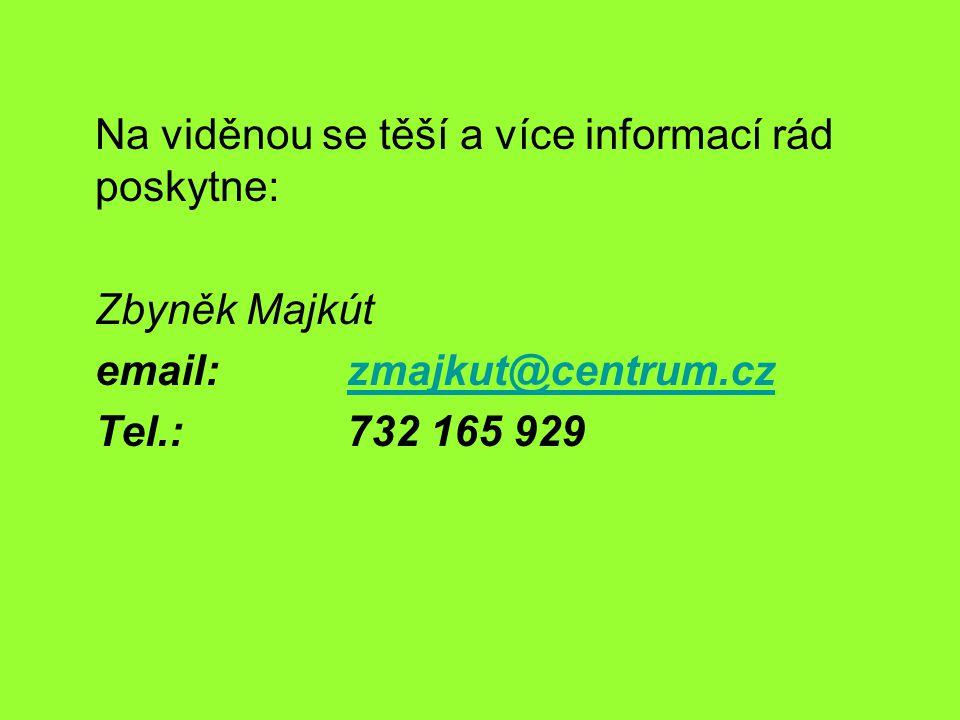 Na viděnou se těší a více informací rád poskytne: Zbyněk Majkút email:zmajkut@centrum.czzmajkut@centrum.cz Tel.: 732 165 929