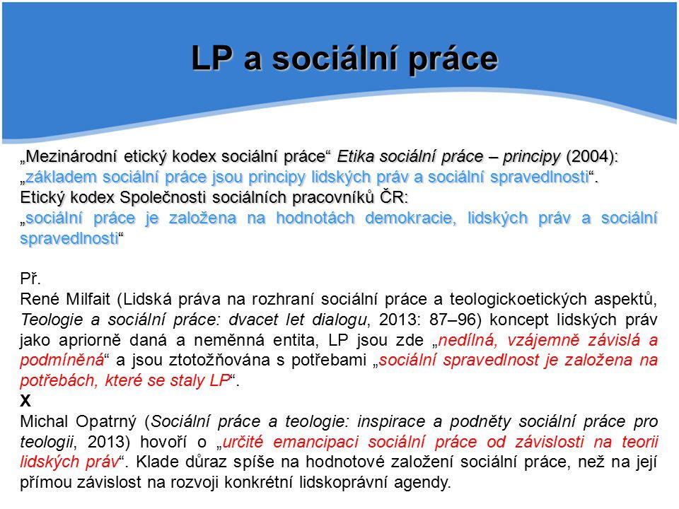 """LP a sociální práce """"Mezinárodní etický kodex sociální práce"""" Etika sociální práce – principy (2004): """"základem sociální práce jsou principy lidských"""