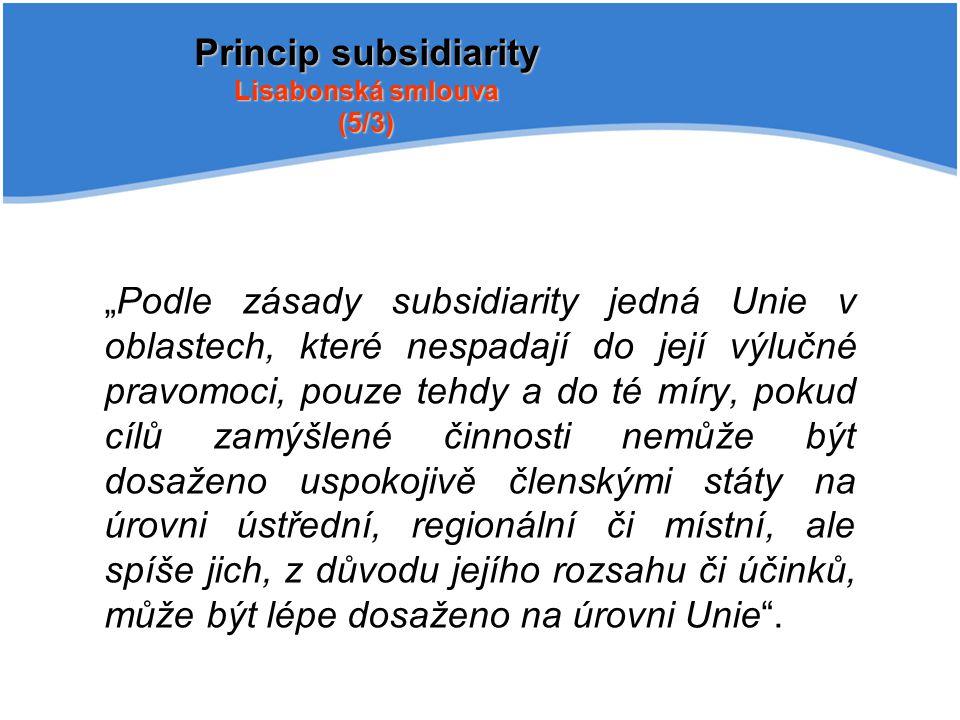 """""""Podle zásady subsidiarity jedná Unie v oblastech, které nespadají do její výlučné pravomoci, pouze tehdy a do té míry, pokud cílů zamýšlené činnosti"""