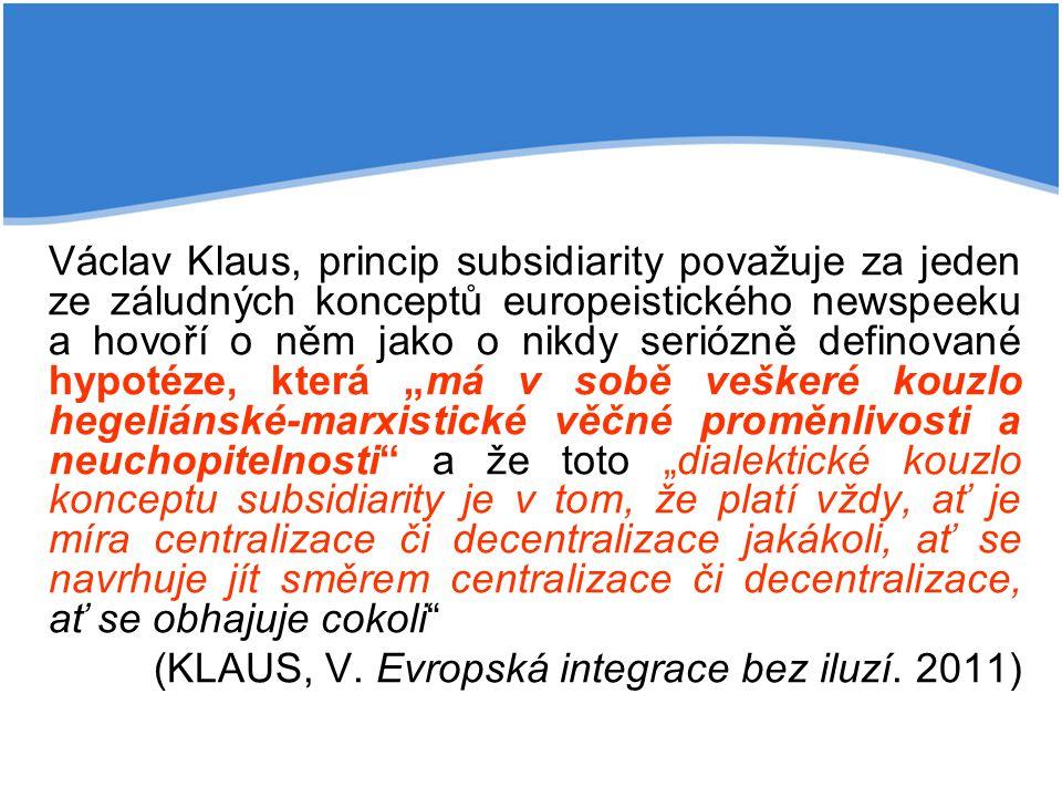 Václav Klaus, princip subsidiarity považuje za jeden ze záludných konceptů europeistického newspeeku a hovoří o něm jako o nikdy seriózně definované h
