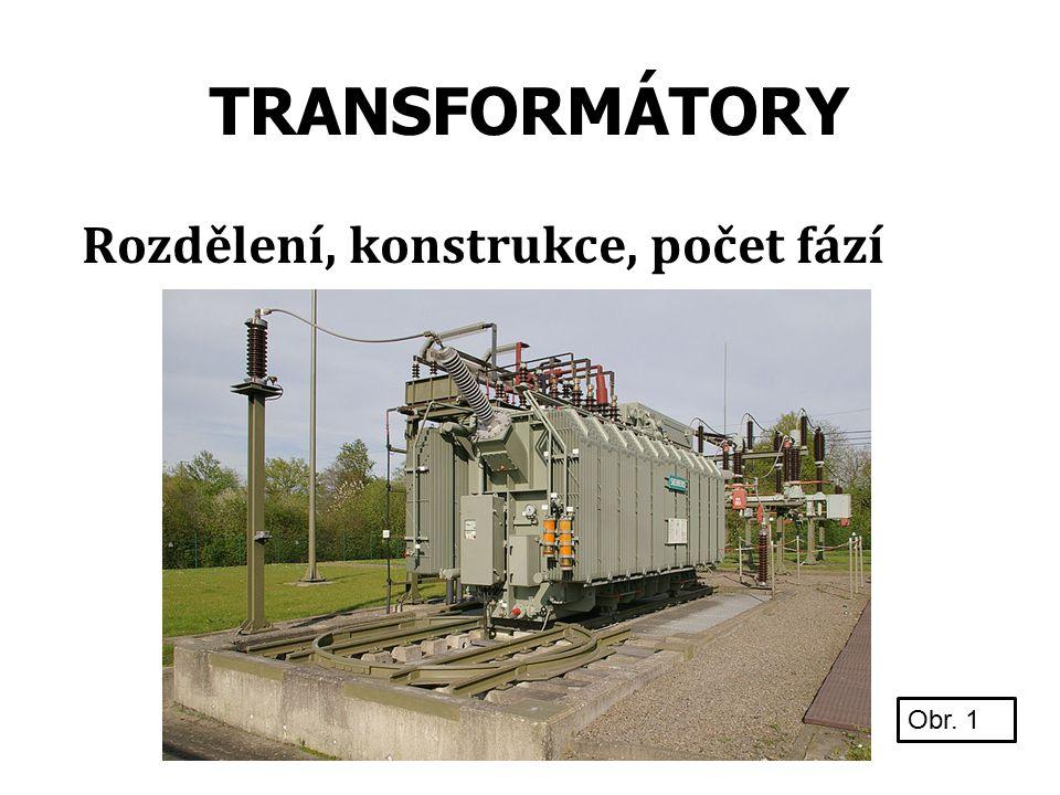 TRANSFORMÁTORY Rozdělení, konstrukce, počet fází Obr. 1