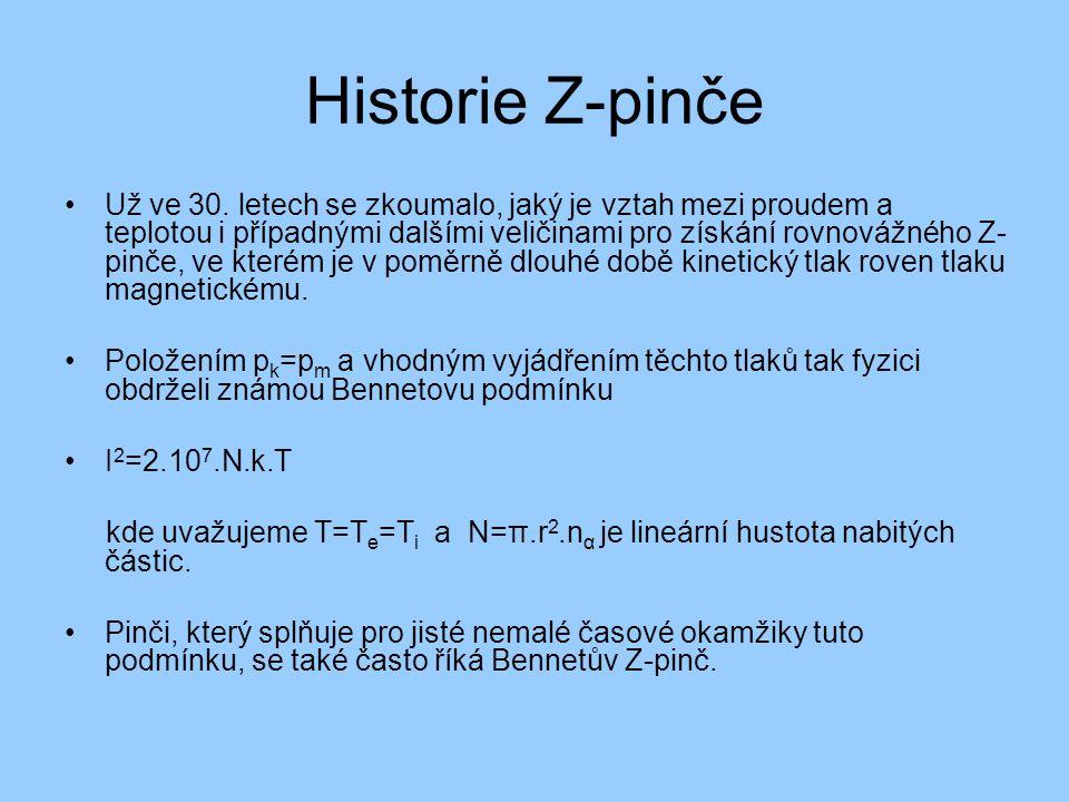 Historie Z-pinče Už ve 30. letech se zkoumalo, jaký je vztah mezi proudem a teplotou i případnými dalšími veličinami pro získání rovnovážného Z- pinče