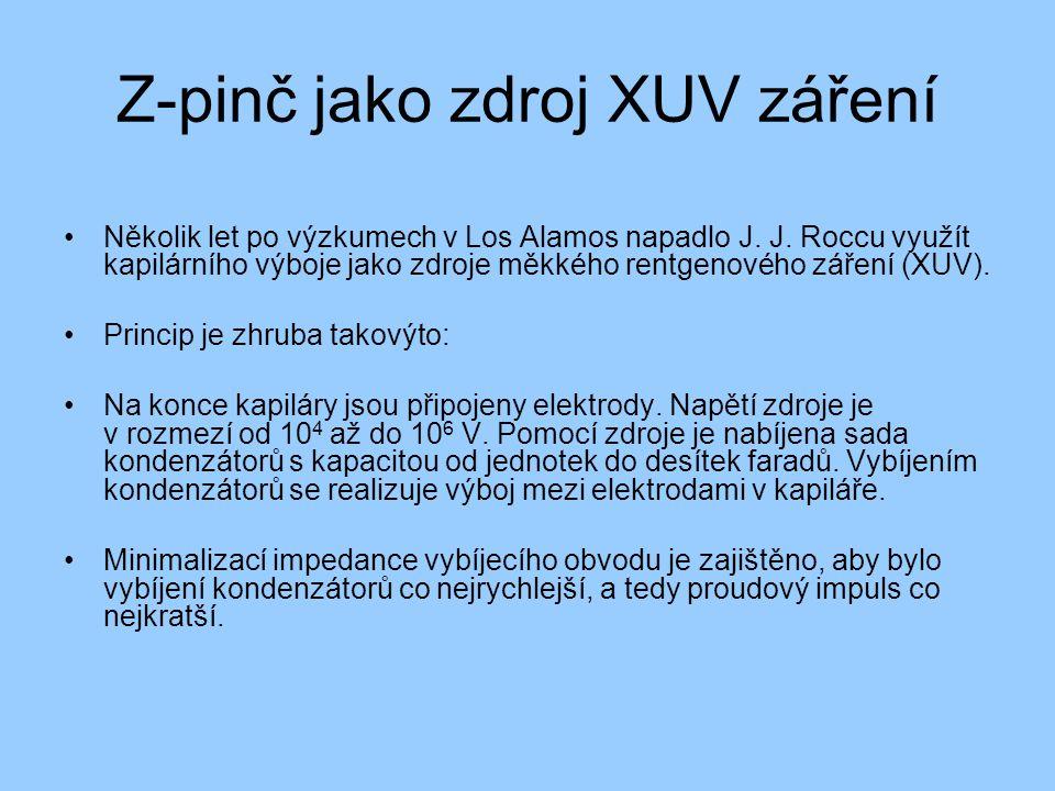 Z-pinč jako zdroj XUV záření Několik let po výzkumech v Los Alamos napadlo J. J. Roccu využít kapilárního výboje jako zdroje měkkého rentgenového záře